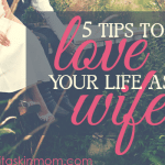 5 Tips to Love Your Life as a Wife