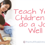 Teach Your Children to do a Job Well