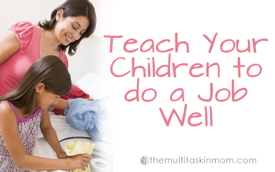 Teach Your Children to do a Job Well - The Multi Taskin' Mom - photo#24