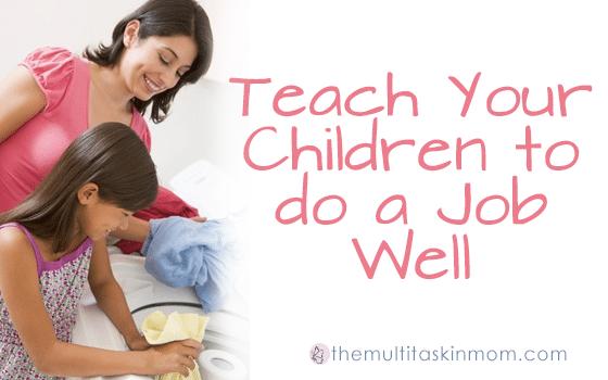 Teach Your Children to do a Job Well