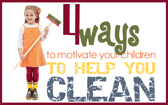 4 Ways to Motivate Your Children to Help Clean