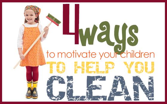 4 Ways to Motivate Your Children to Help Clean