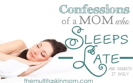 Confessions of a Mom Who Sleeps Late