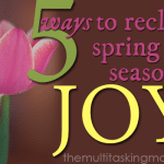 5 Ways to Reclaim Spring as a Season of Joy
