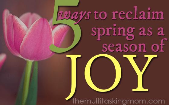 5 Ways to Reclaim Spring as a Season of Joy