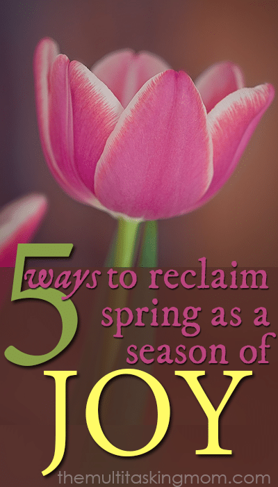 Five ways for you to reclaim spring as a season of JOY