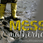 Motherhood Can Be Messy