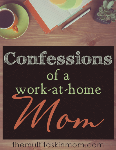 My confessions as a work at home mom