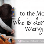 To the Mom Who is Doing it Wrong
