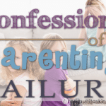 Confessions of a Parenting Failure