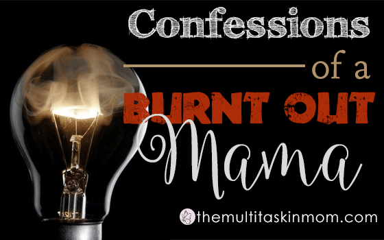Confessions of a Burnt Out Mama