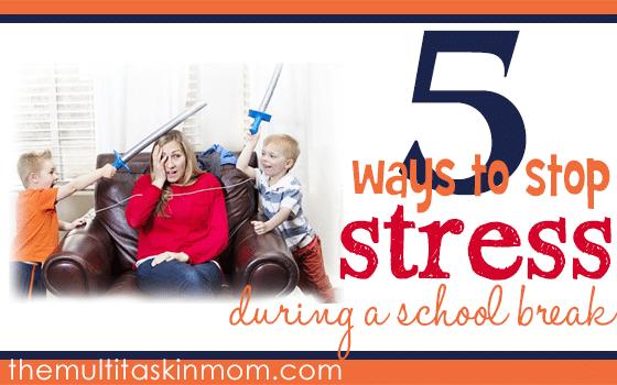 5 Ways to Stop Stress During School Break