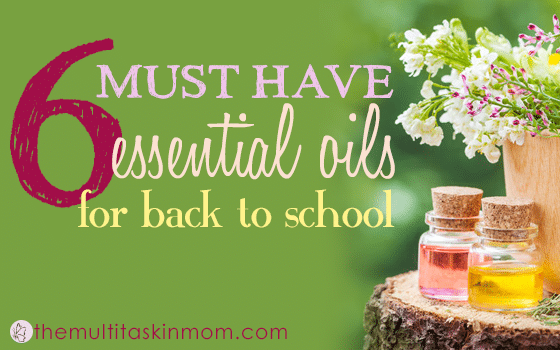 6 Must Have Essential Oils for Back to School