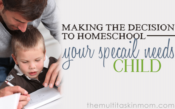 Making the Decision to Homeschool Your Special Needs Child