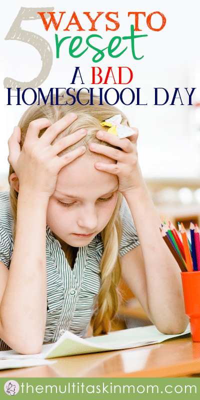 Five Ways You Can Reset a Bad Homeschool Day