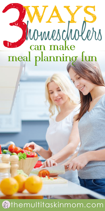 Three tips for homeschoolers to make meal planning more fun