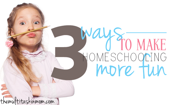 3 Ways to Make Homeschooling More Fun