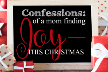 Confessions of a Mom Finding Joy