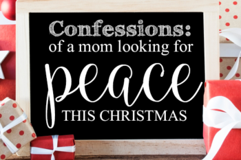 Confessions of a Mom Who is Looking for Peace
