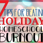 7 Tips to Beat Holiday Homeschool Burnout