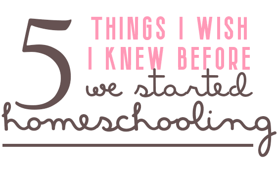 5 Things I Wish I Knew Before We Started Homeschooling
