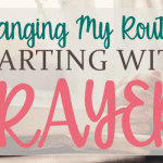 Changing My Routine, Starting with Prayer