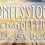 Confessions of a Mom Getting Back on Track