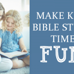 Make Kids Bible Study Time Fun