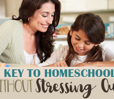 The Key to Homeschooling Without Stressing Out