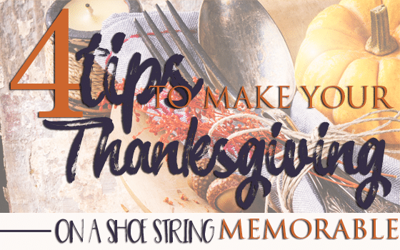 4 Tips to Make Your Thanksgiving on a Shoestring Memorable