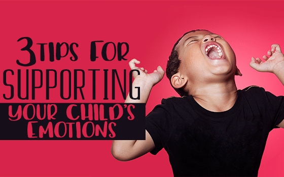 3 Tips for Supporting Your Child's Emotions