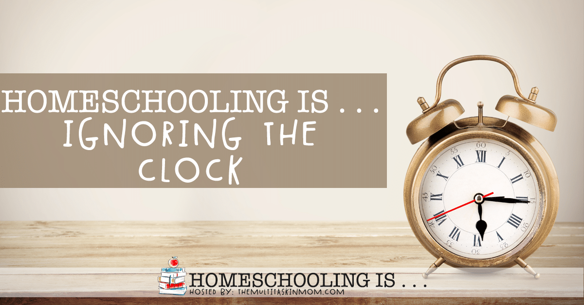 Homeschooling is Ignoring the Clock