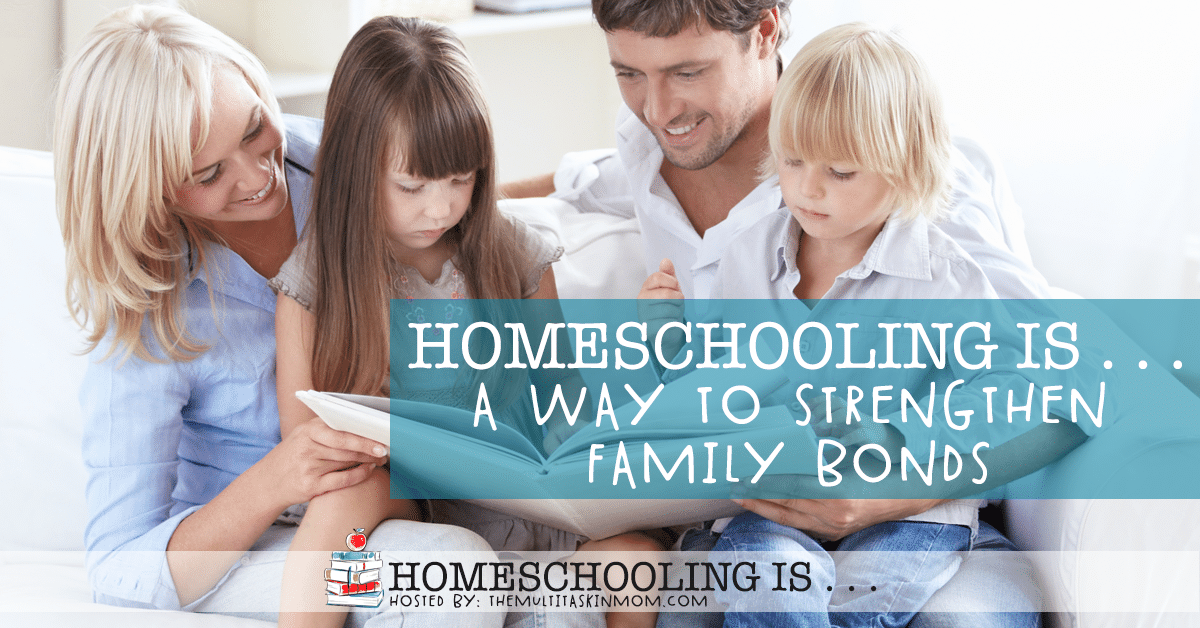 Homeschooling is a Way to Strengthen Family Bonds