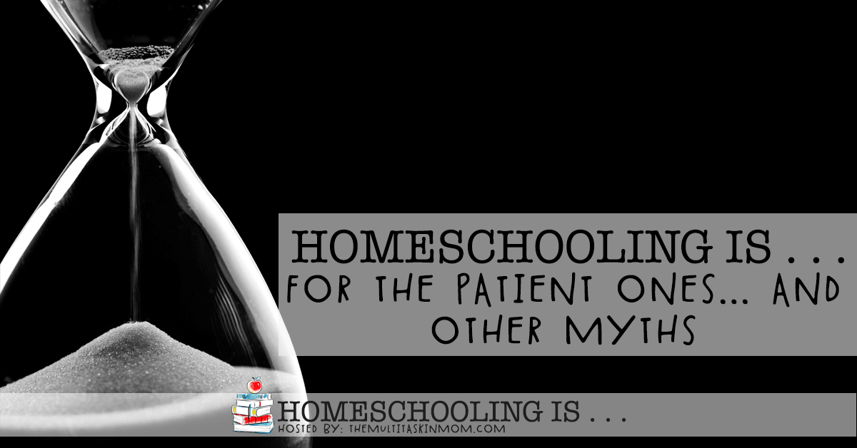 homeschooling is for the patient ones… and other homeschooling myths