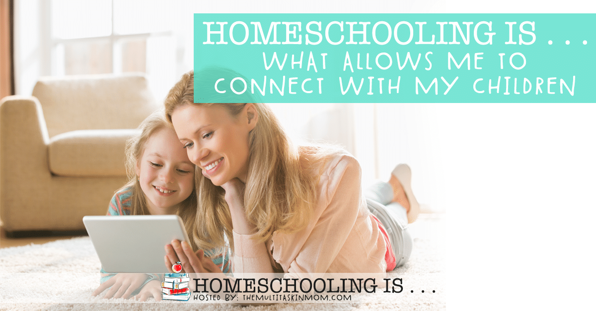 Homeschooling Is What Allows Me to Connect With My Children